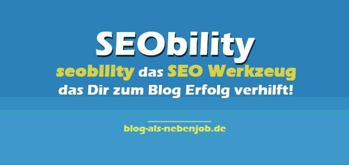 Meine Erfahrung mit SEObility dem SEO Werkzeug zum Blog Erfolg
