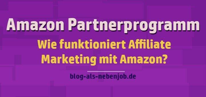 Affiliate Marketing mit Amazon - Das Amazon Partnerprogramm richtig einsetzen