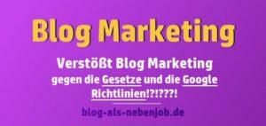 Verstößt Blog Marketing gegen Gesetze und Google Richtlinien